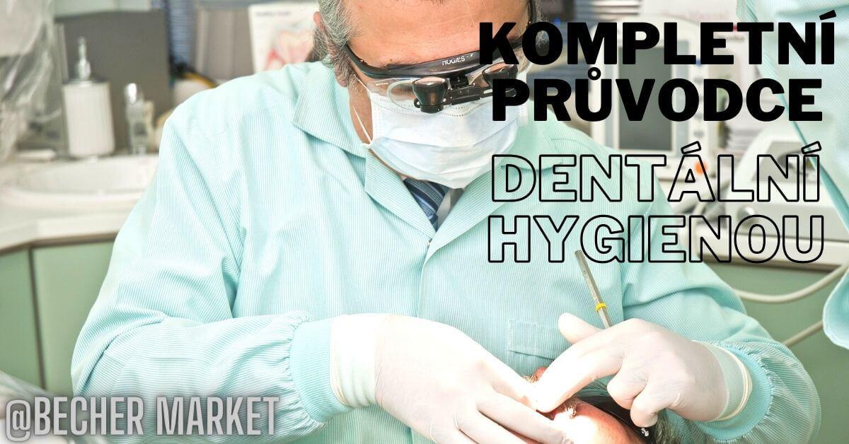 Kompletní průvodce dentální hygienou